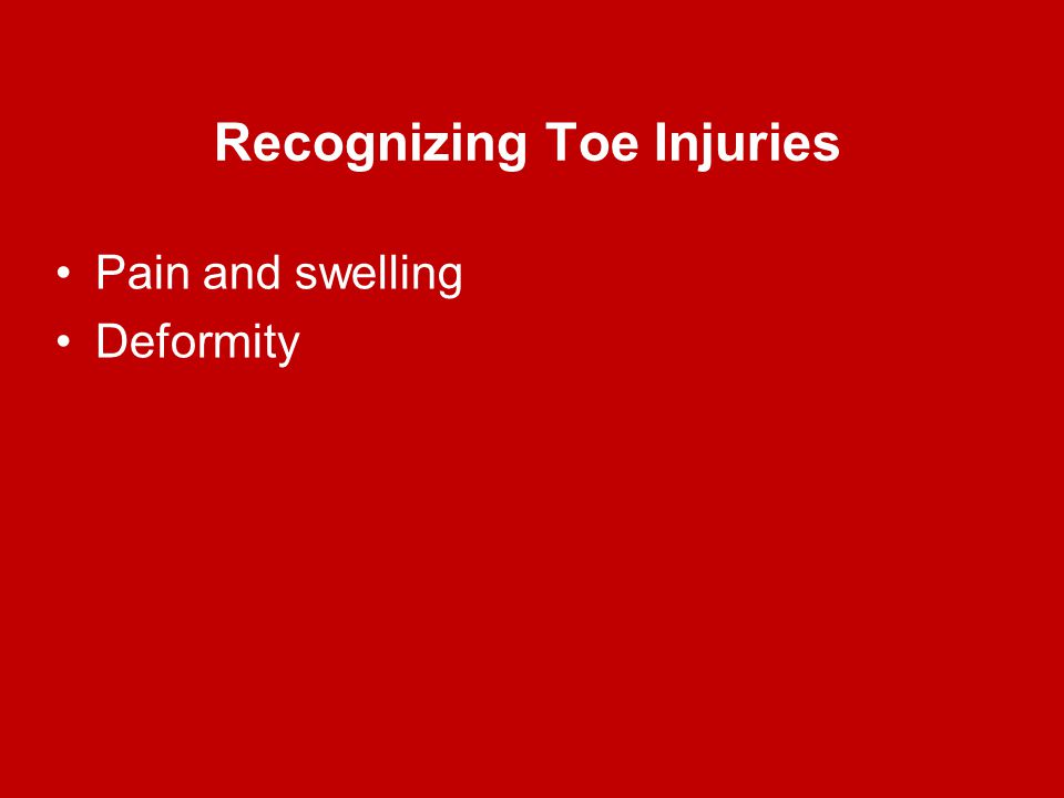 Recognizing Toe Injuries Pain and swelling Deformity