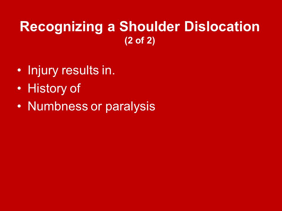 Recognizing a Shoulder Dislocation (2 of 2) Injury results in. History of Numbness or paralysis
