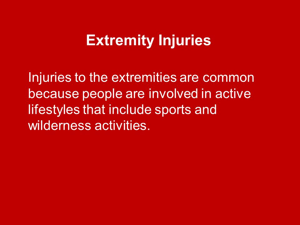 Injuries to the extremities are common because people are involved in active lifestyles that include sports and wilderness activities.
