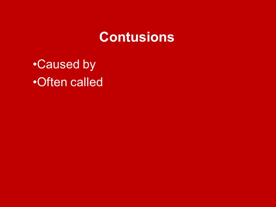 Contusions Caused by Often called