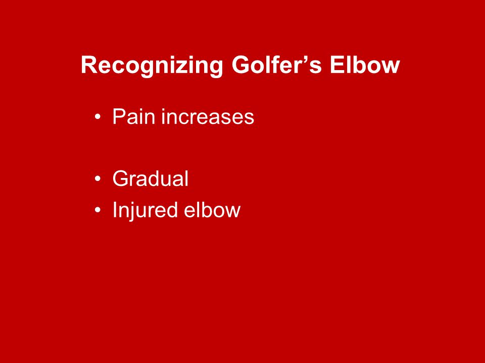 Recognizing Golfer's Elbow Pain increases Gradual Injured elbow