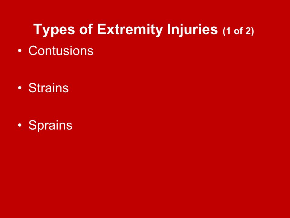 Types of Extremity Injuries (1 of 2) Contusions Strains Sprains