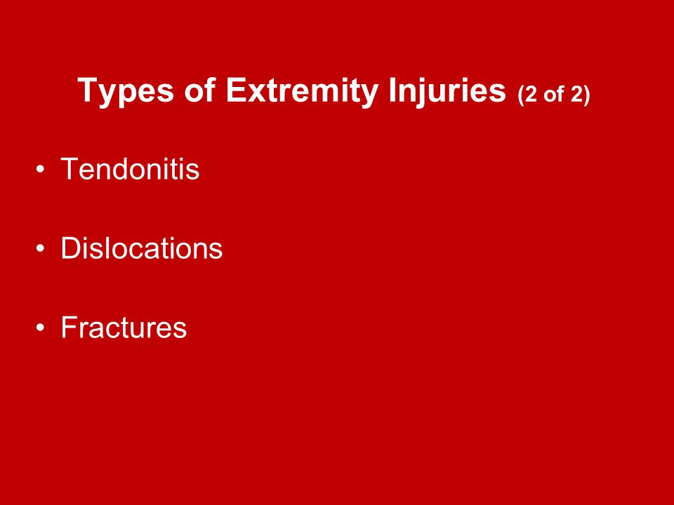 Types of Extremity Injuries (2 of 2) Tendonitis Dislocations Fractures