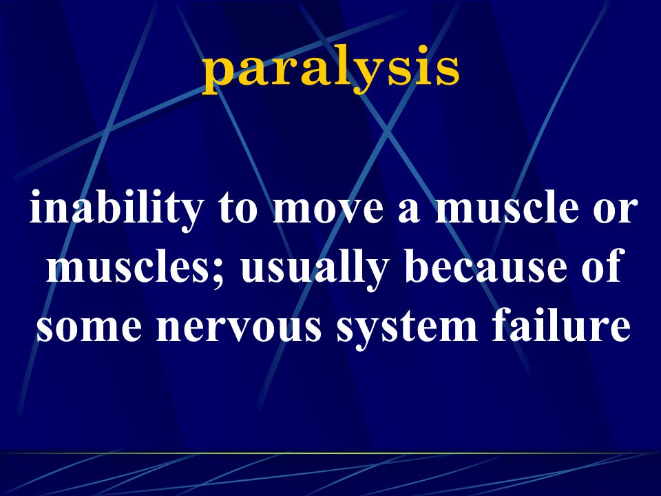 paralysis inability to move a muscle or muscles; usually because of some nervous system failure