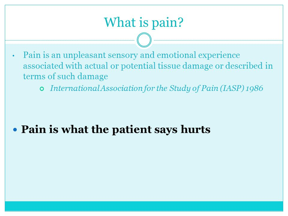 What is pain? Pain is an unpleasant sensory and emotional experience associated with actual or potential tissue damage or described in terms of such d