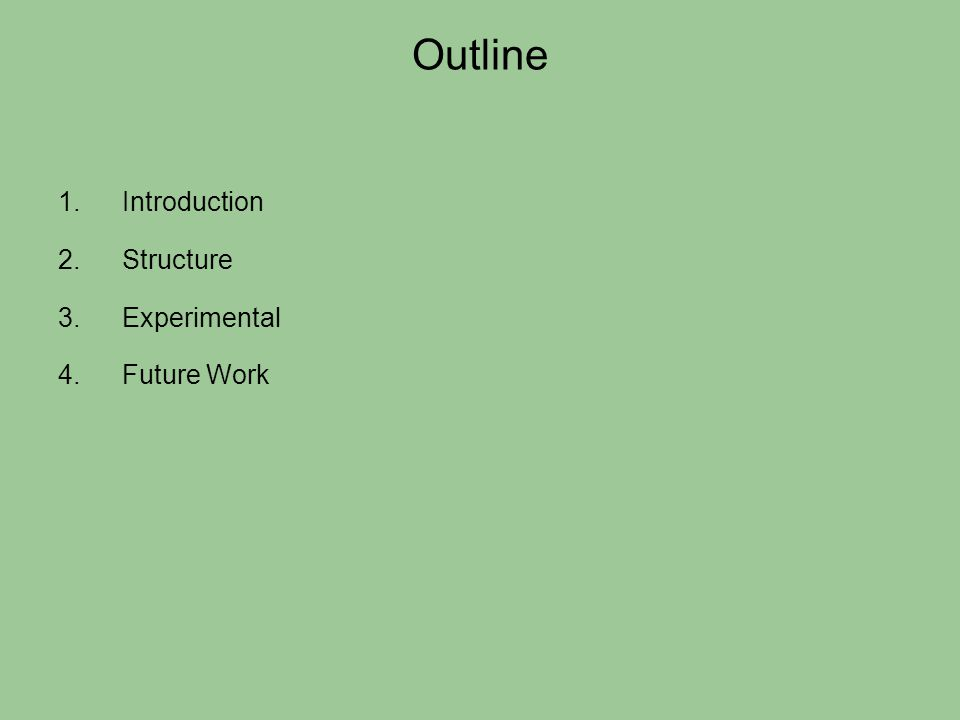 Outline 1.Introduction 2.Structure 3.Experimental 4.Future Work