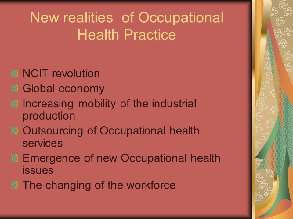 New realities of Occupational Health Practice NCIT revolution Global economy Increasing mobility of the industrial production Outsourcing of Occupatio
