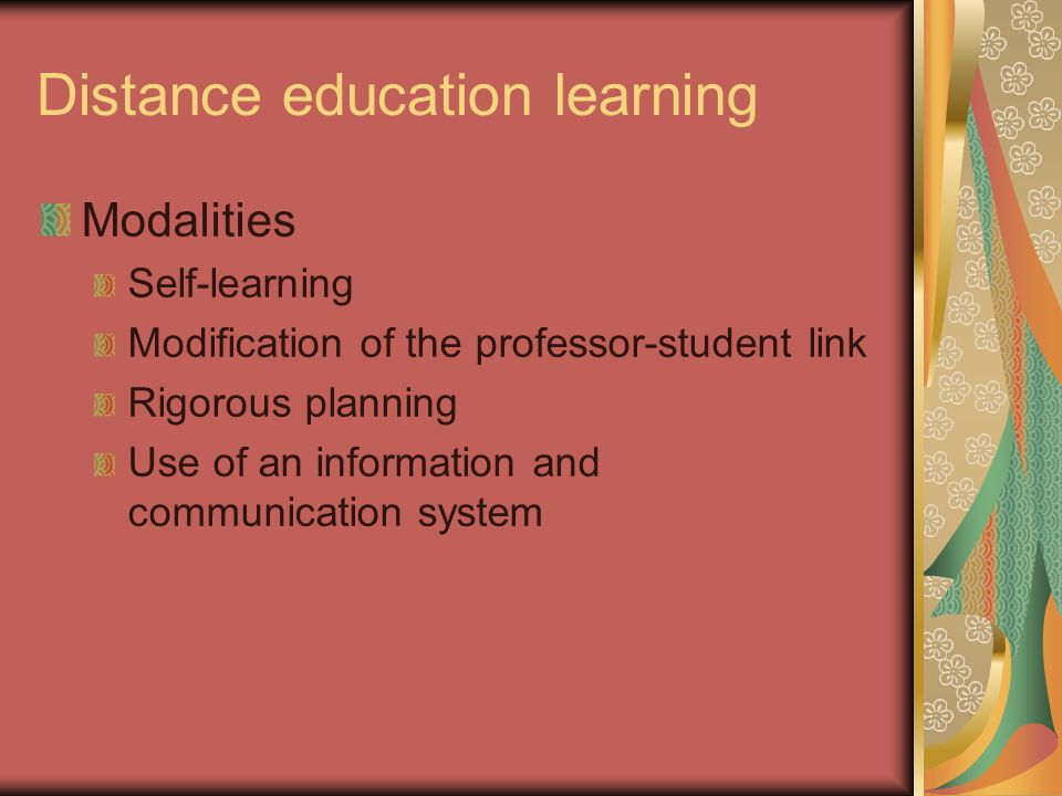 Distance education learning Modalities Self-learning Modification of the professor-student link Rigorous planning Use of an information and communicat