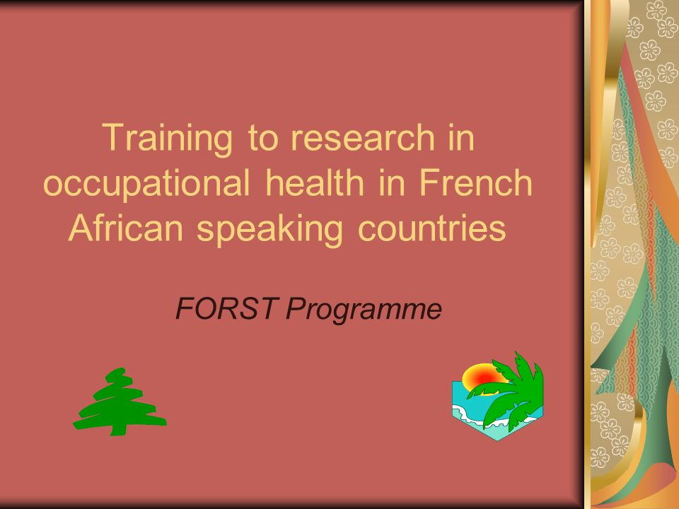 Training to research in occupational health in French African speaking countries FORST Programme