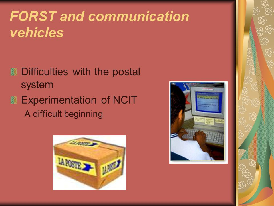 FORST and communication vehicles Difficulties with the postal system Experimentation of NCIT A difficult beginning