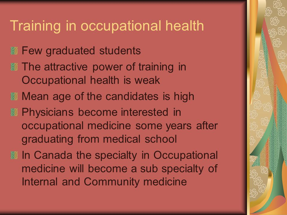 Training in occupational health Few graduated students The attractive power of training in Occupational health is weak Mean age of the candidates is h