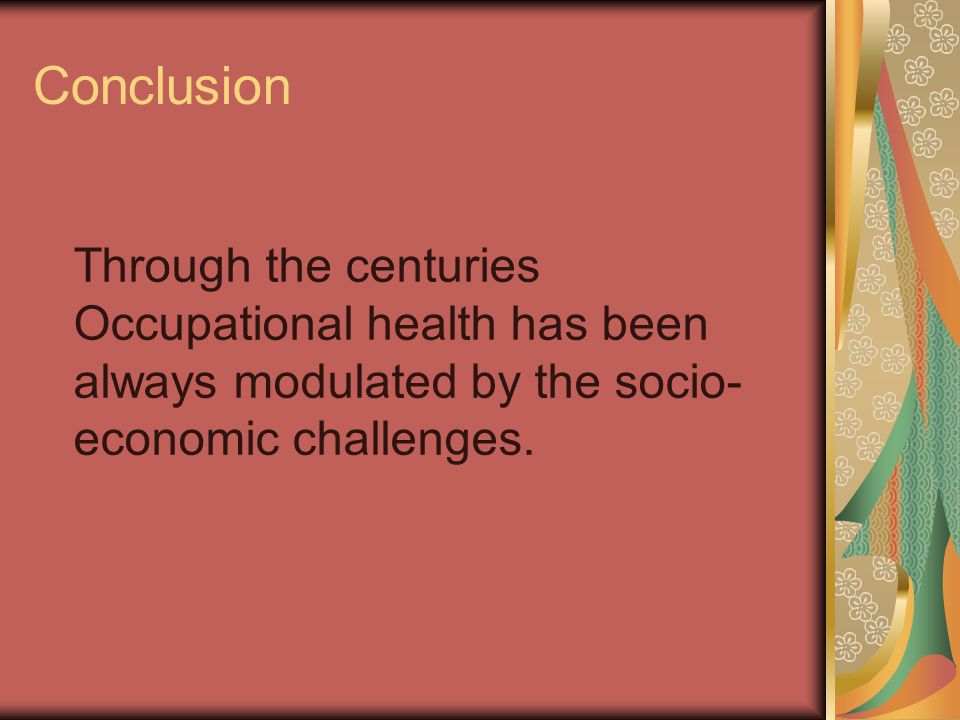 Conclusion Through the centuries Occupational health has been always modulated by the socio- economic challenges.