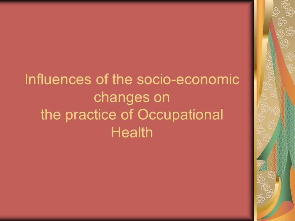 Influences of the socio-economic changes on the practice of Occupational Health