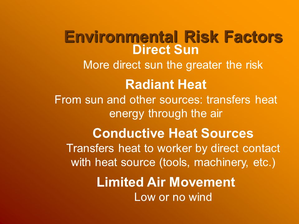 Environmental Risk Factors Direct Sun More direct sun the greater the risk Radiant Heat From sun and other sources: transfers heat energy through the