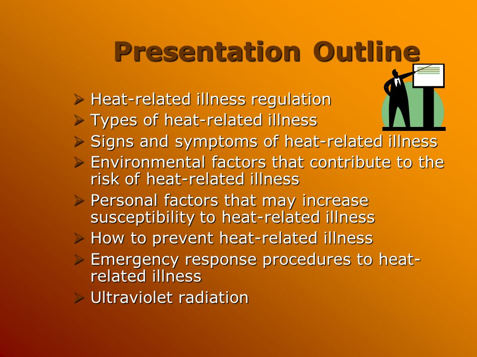 Preventing Heat-Related Illness Work Smart Wear proper clothing  Light colored  Light weight  Natural fibers  Hat with a brim  Cooling vest or bandanas may be helpful in some cases Work in the shade or out of direct sun when possible