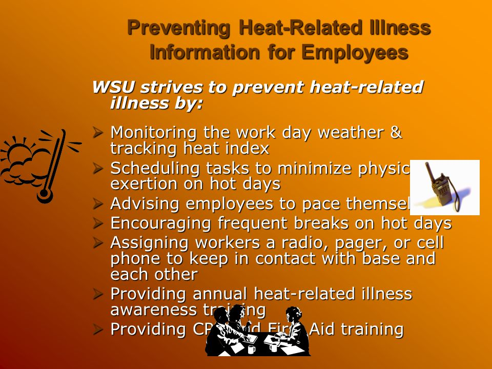 Preventing Heat-Related Illness Information for Employees WSU strives to prevent heat-related illness by:  Monitoring the work day weather & tracking