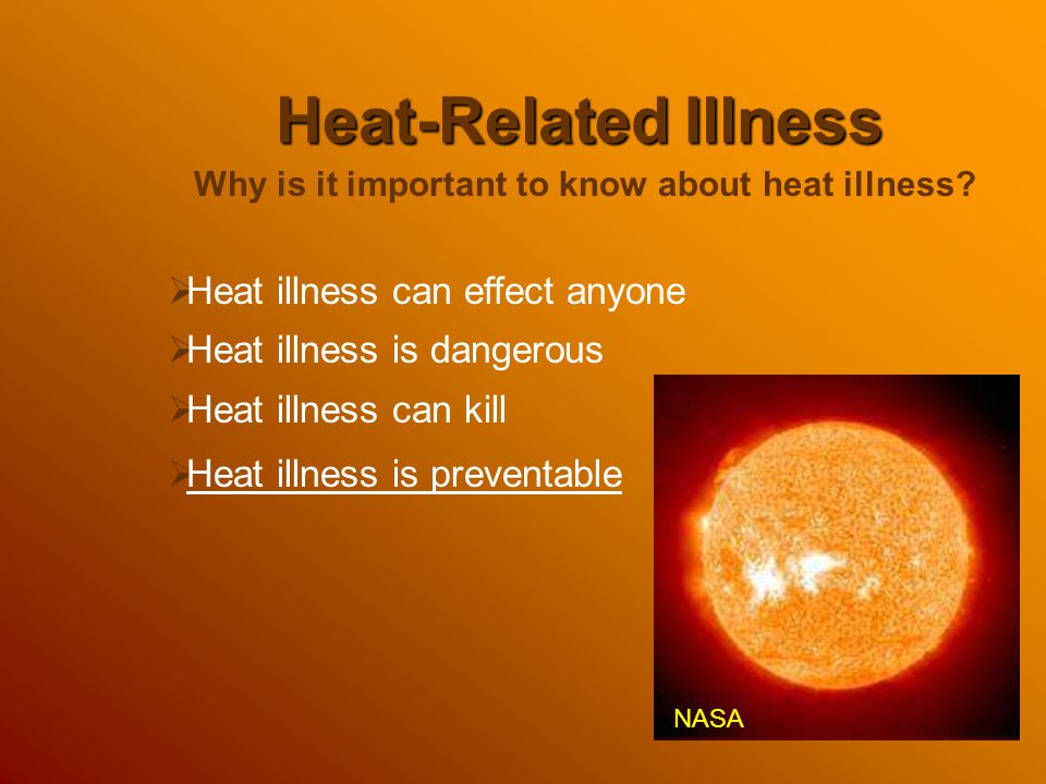 Environmental Risk Factors Humidity and Heat  Humidity (moisture in the air) interferes with sweat evaporating from the skin thus interferes with the cooling of the body  The more humid it is, the less sweat can evaporate, and the less body cooling occurs, and the more chance of heat- related illness  Heat and humidity together greatly increase the potential for heat-related illness