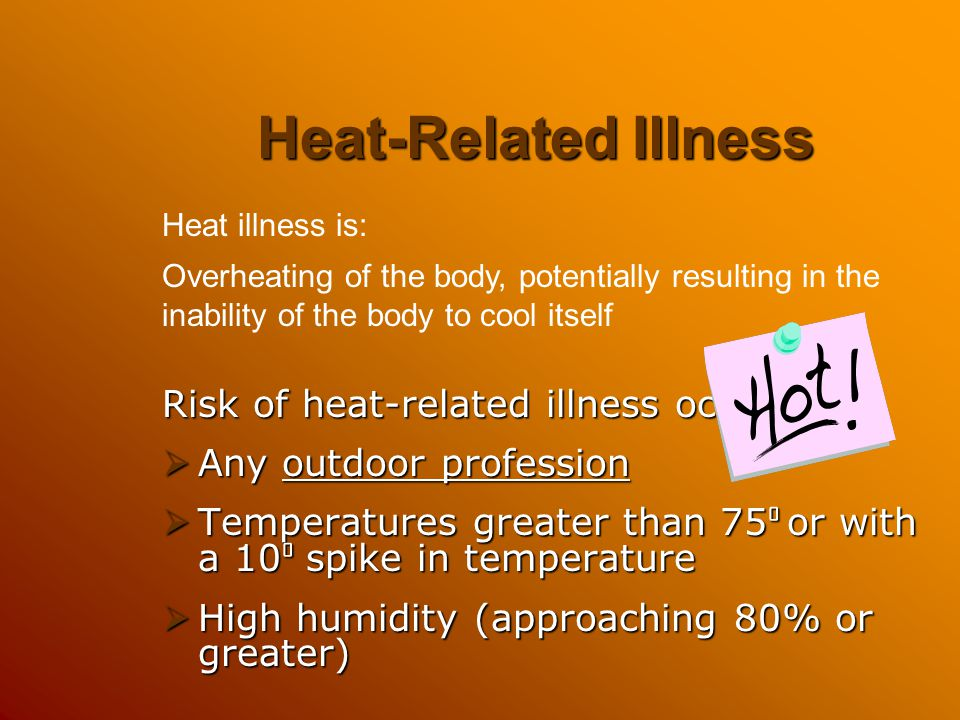 Heat Index Warnings Heat + Humidity = Heat Index Heat Index General Effect of Heat + Humidity with Prolonged Exposure & Physical Activity Caution80-89 Fatigue possible Extreme Caution 90-104 Heat stroke, heat cramps, and heat exhaustion possible Danger105-129 Heat stroke, heat cramps, and heat exhaustion likely, and heat stroke possible Extreme Danger 130 or higher Heat stroke highly likely May feel effects at 80 ° Implement controls at 90 ° or before