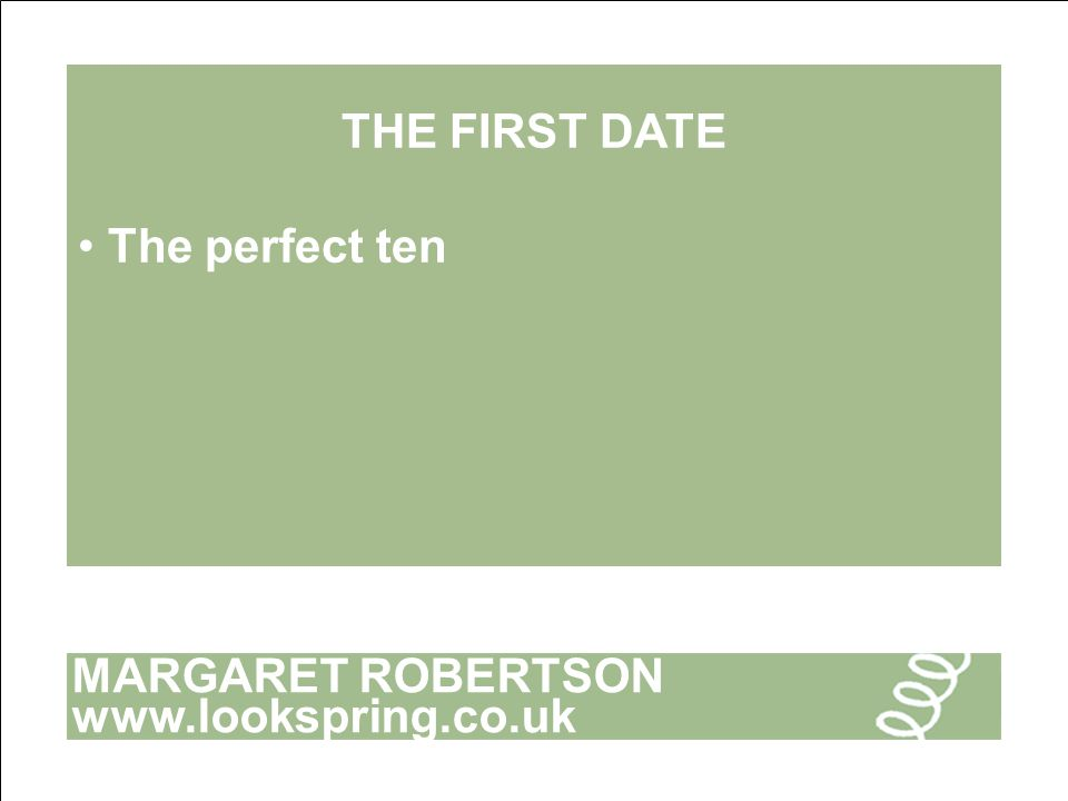 MARGARET ROBERTSON www.lookspring.co.uk THE FIRST DATE The perfect ten