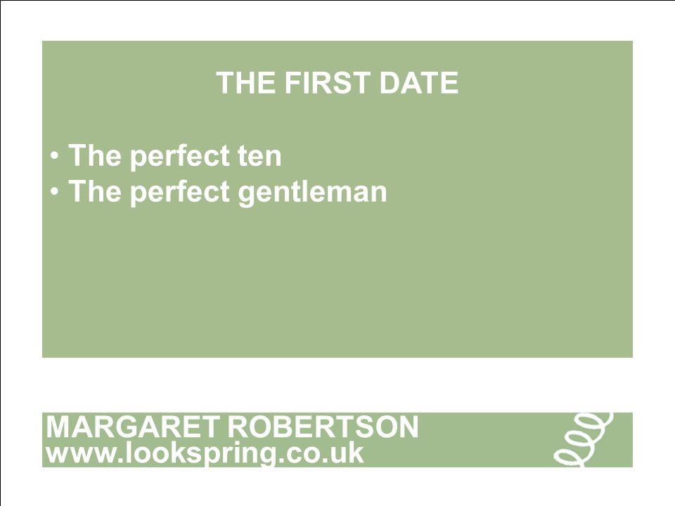 MARGARET ROBERTSON www.lookspring.co.uk THE FIRST DATE The perfect ten The perfect gentleman