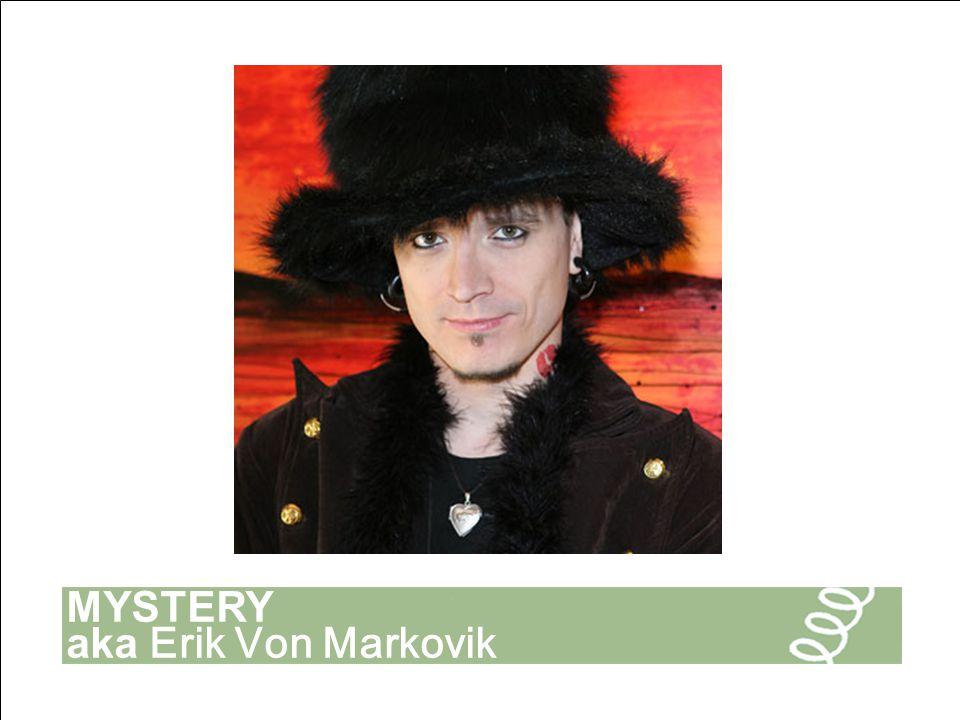 MYSTERY aka Erik Von Markovik