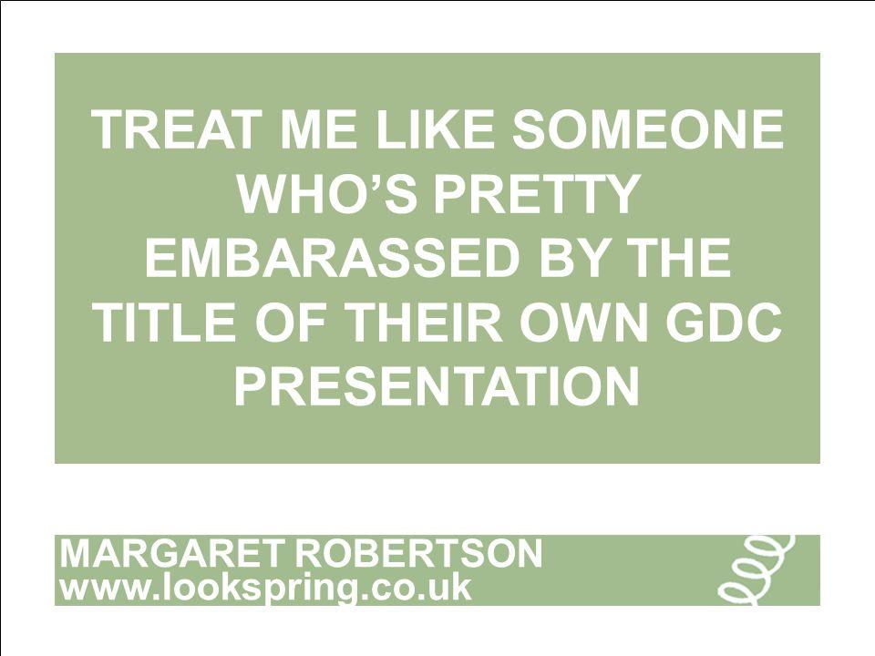 MARGARET ROBERTSON www.lookspring.co.uk TREAT ME LIKE YOU LOVE ME