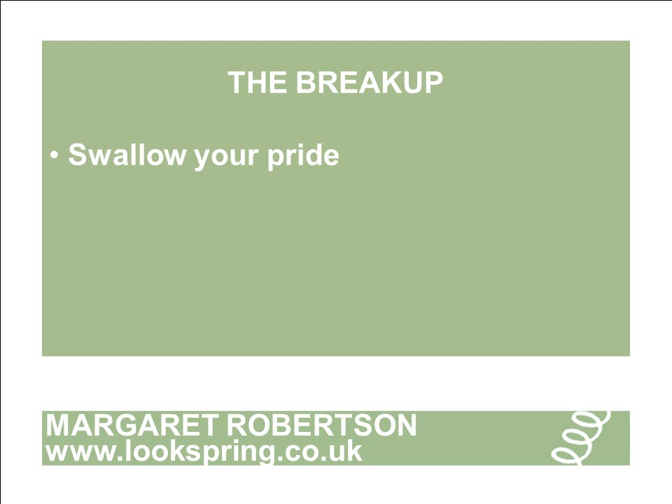 MARGARET ROBERTSON www.lookspring.co.uk THE BREAKUP Swallow your pride