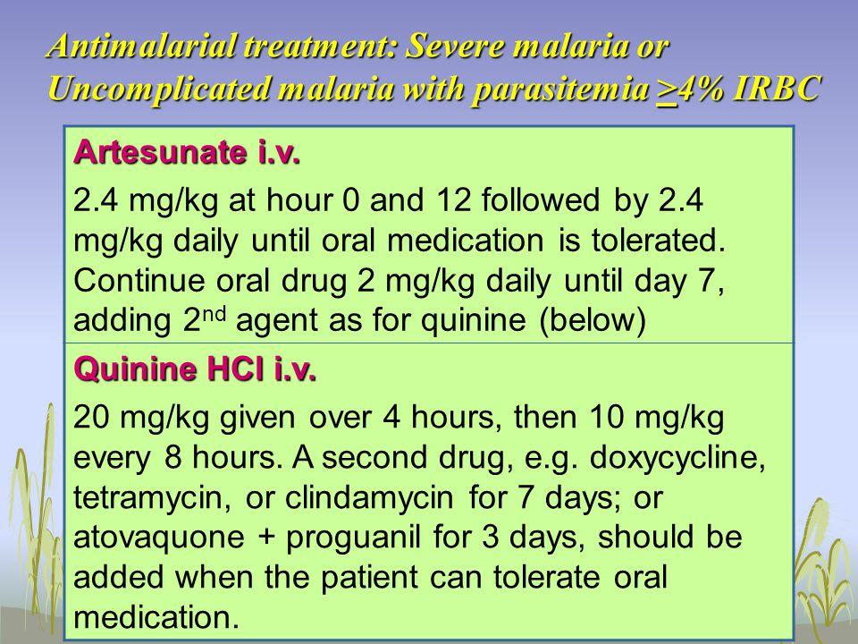 Antimalarial treatment: Severe malaria or Uncomplicated malaria with parasitemia >4% IRBC Artesunate i.v.