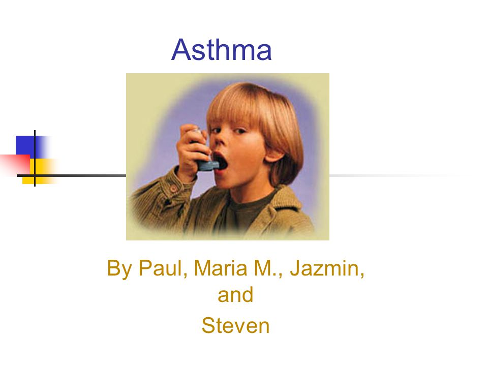 Asthma By Paul, Maria M., Jazmin, and Steven