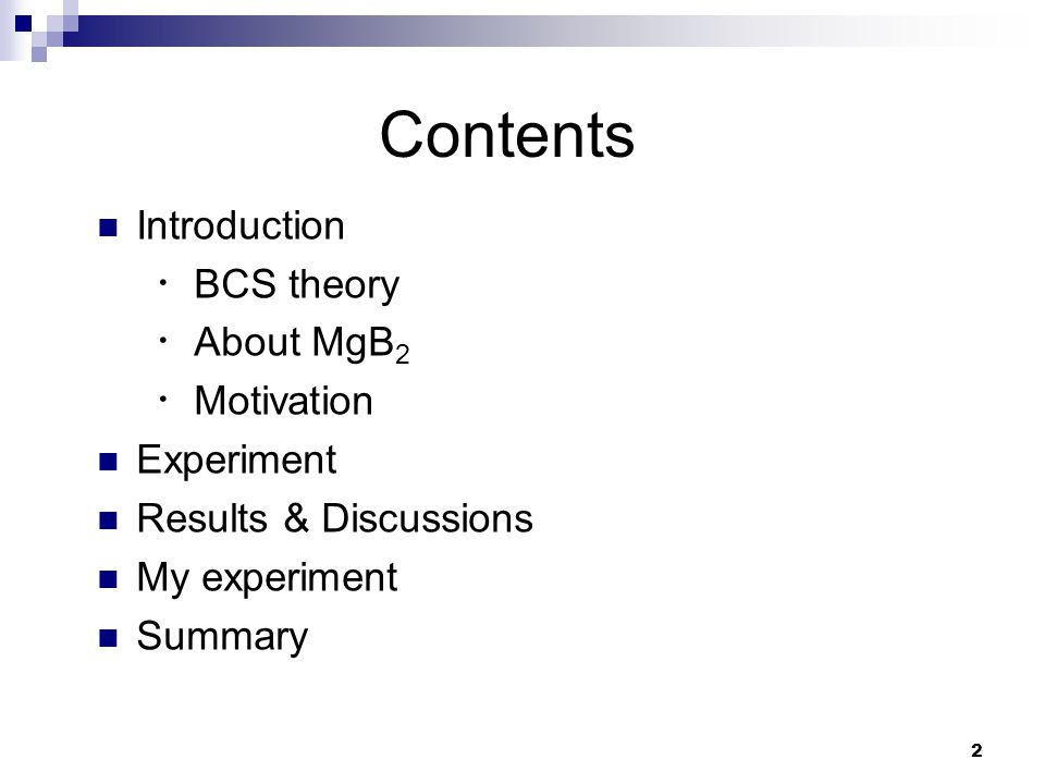 2 Contents Introduction ・ BCS theory ・ About MgB 2 ・ Motivation Experiment Results & Discussions My experiment Summary