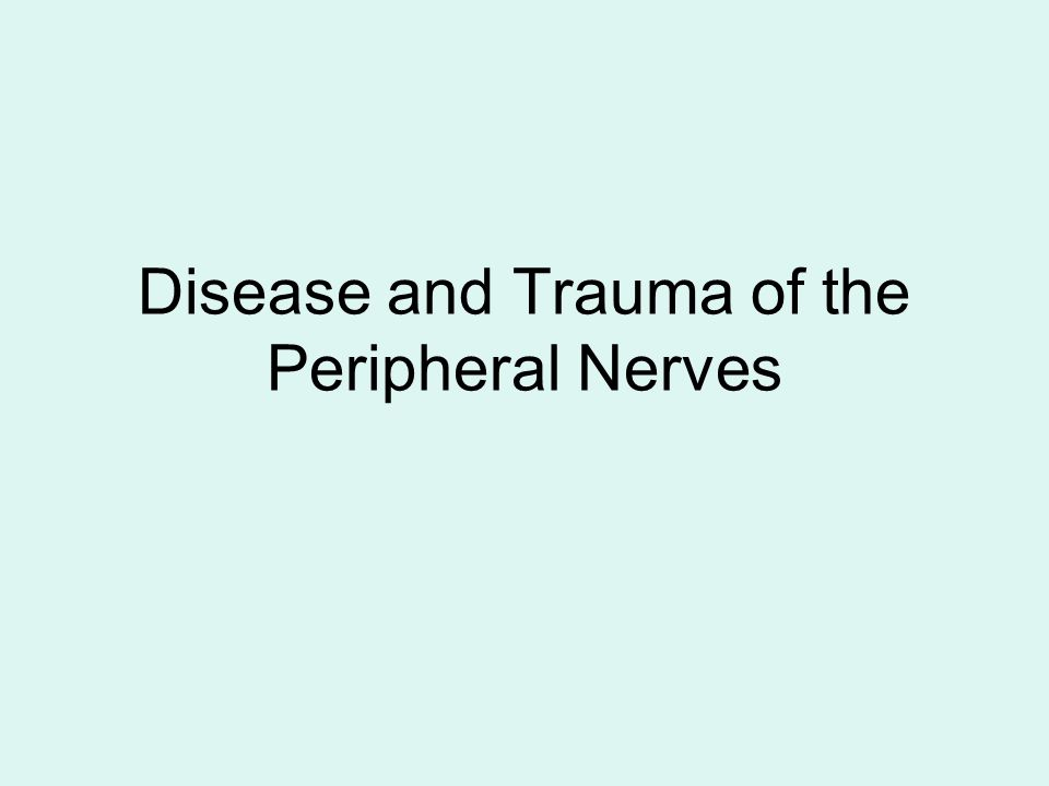Disease and Trauma of the Peripheral Nerves