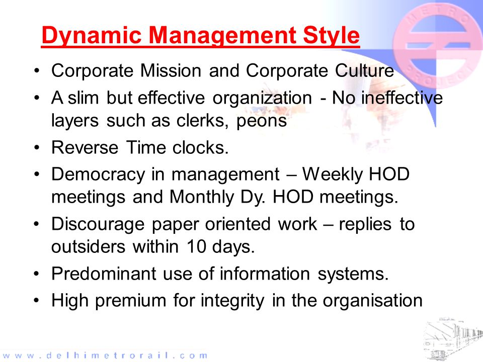 Dynamic Management Style Corporate Mission and Corporate Culture A slim but effective organization - No ineffective layers such as clerks, peons Reverse Time clocks.