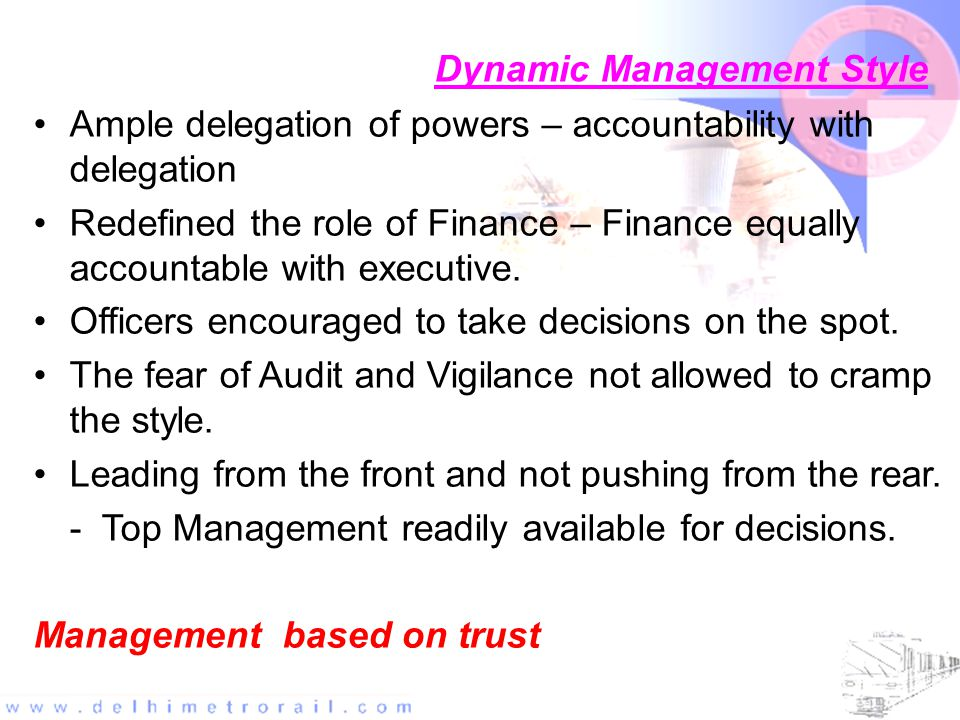 Dynamic Management Style Ample delegation of powers – accountability with delegation Redefined the role of Finance – Finance equally accountable with executive.