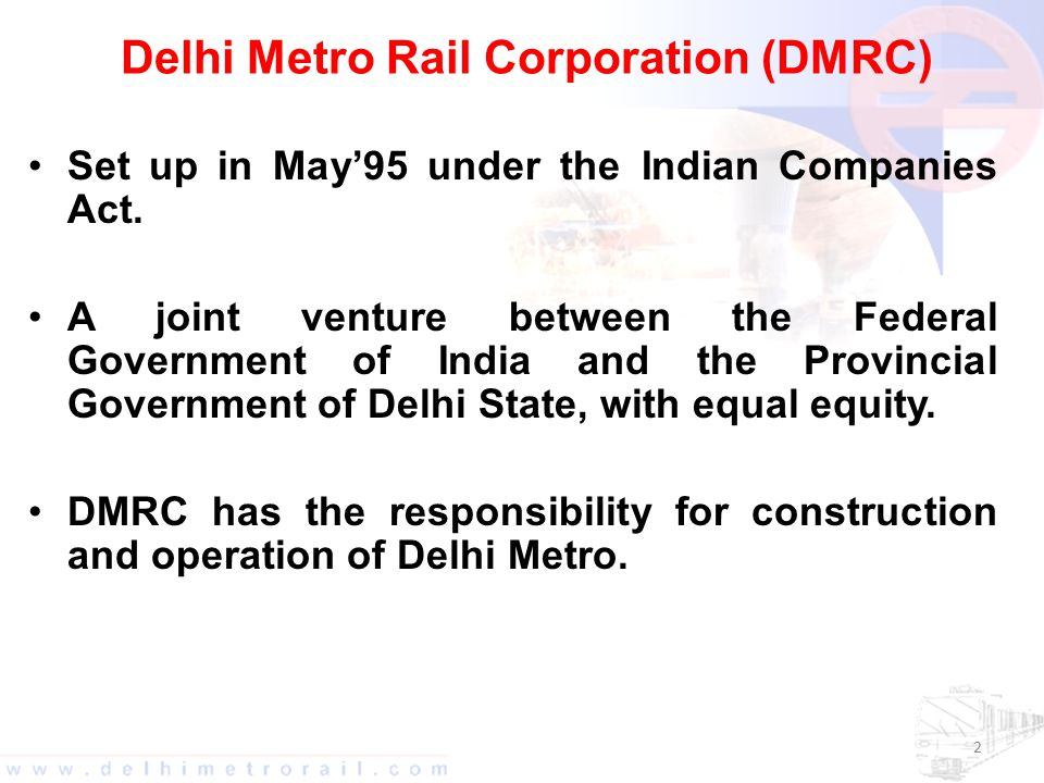Delhi Metro Rail Corporation (DMRC) Set up in May'95 under the Indian Companies Act.