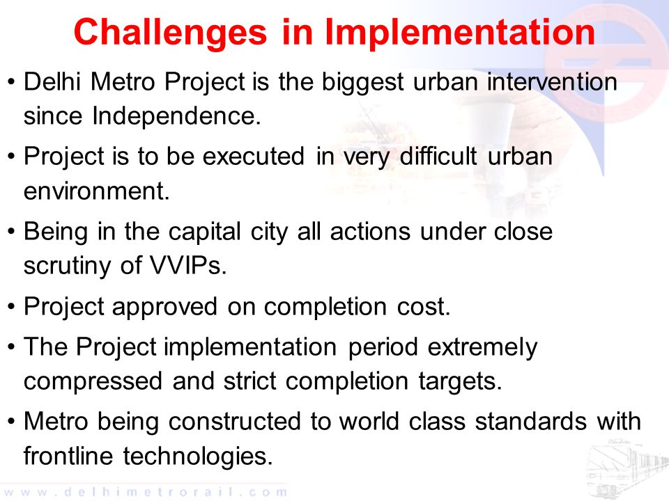 Challenges in Implementation Delhi Metro Project is the biggest urban intervention since Independence.