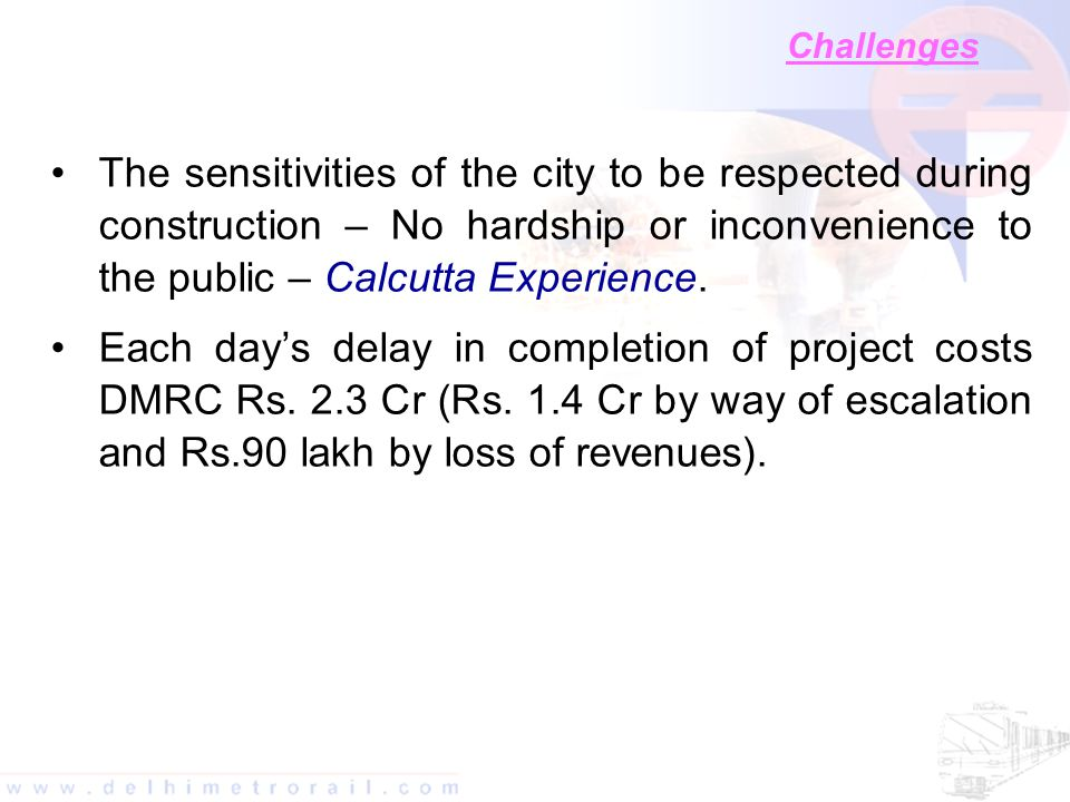 Challenges The sensitivities of the city to be respected during construction – No hardship or inconvenience to the public – Calcutta Experience.