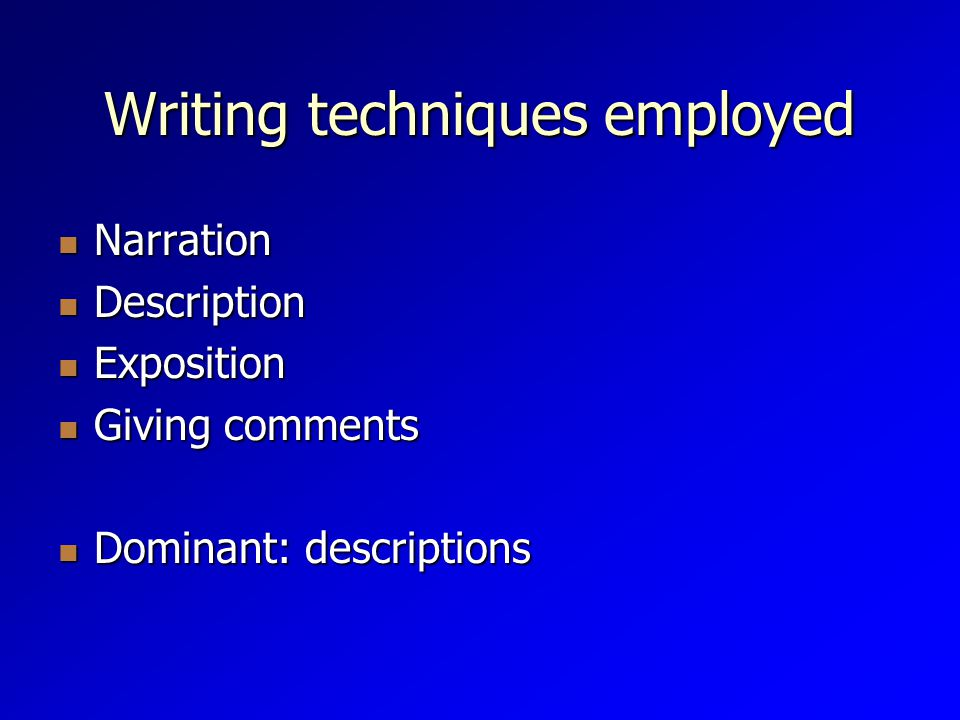 Writing techniques employed Narration Narration Description Description Exposition Exposition Giving comments Giving comments Dominant: descriptions Dominant: descriptions