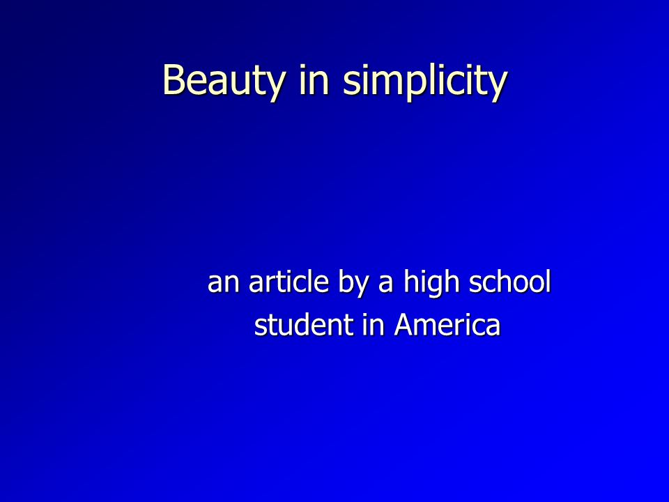 Beauty in simplicity an article by a high school an article by a high school student in America student in America