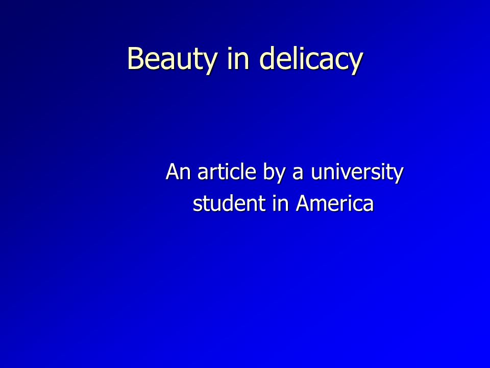 Beauty in delicacy An article by a university An article by a university student in America student in America