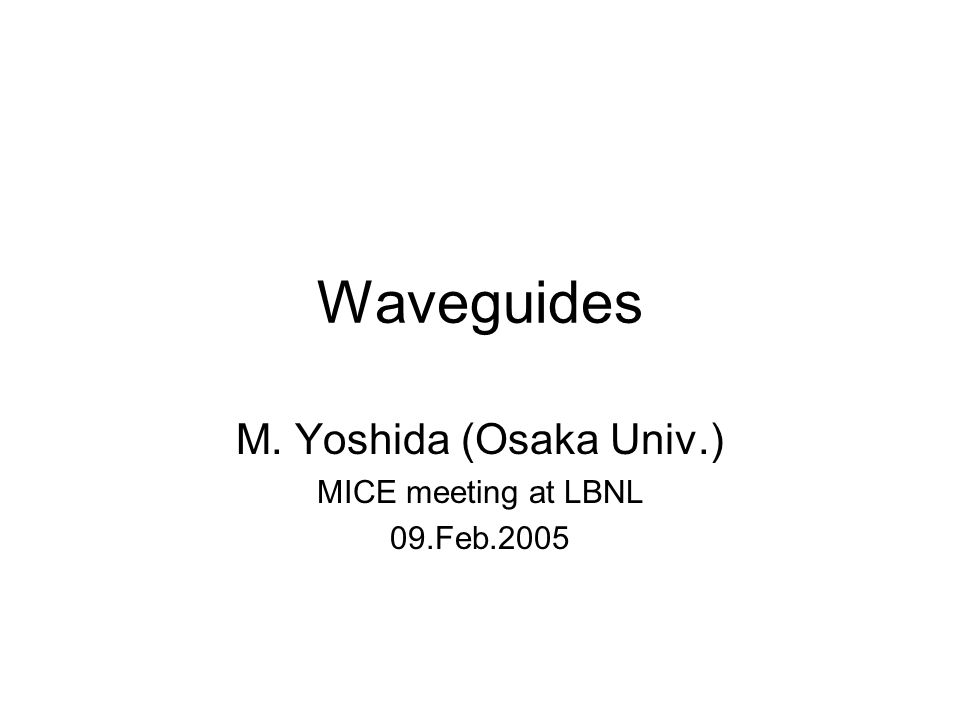 Waveguides M. Yoshida (Osaka Univ.) MICE meeting at LBNL 09.Feb.2005