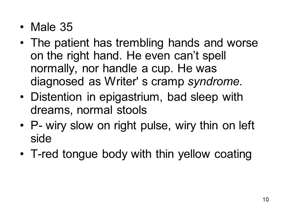 10 Male 35 The patient has trembling hands and worse on the right hand.