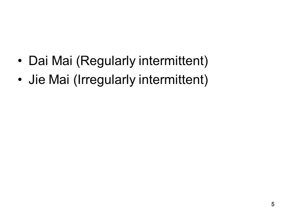 5 Dai Mai (Regularly intermittent) Jie Mai (Irregularly intermittent)