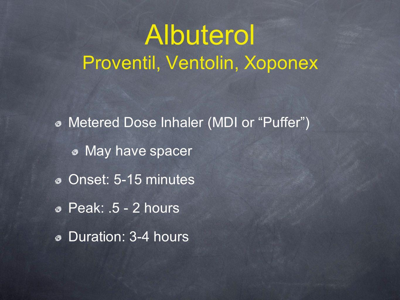 Albuterol Proventil, Ventolin, Xoponex Metered Dose Inhaler (MDI or Puffer ) May have spacer Onset: 5-15 minutes Peak:.5 - 2 hours Duration: 3-4 hours