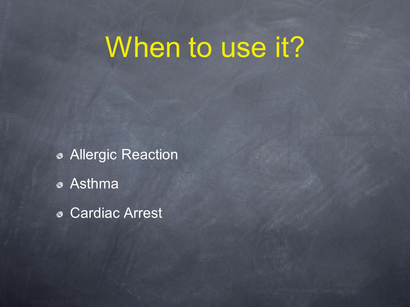 When to use it Allergic Reaction Asthma Cardiac Arrest