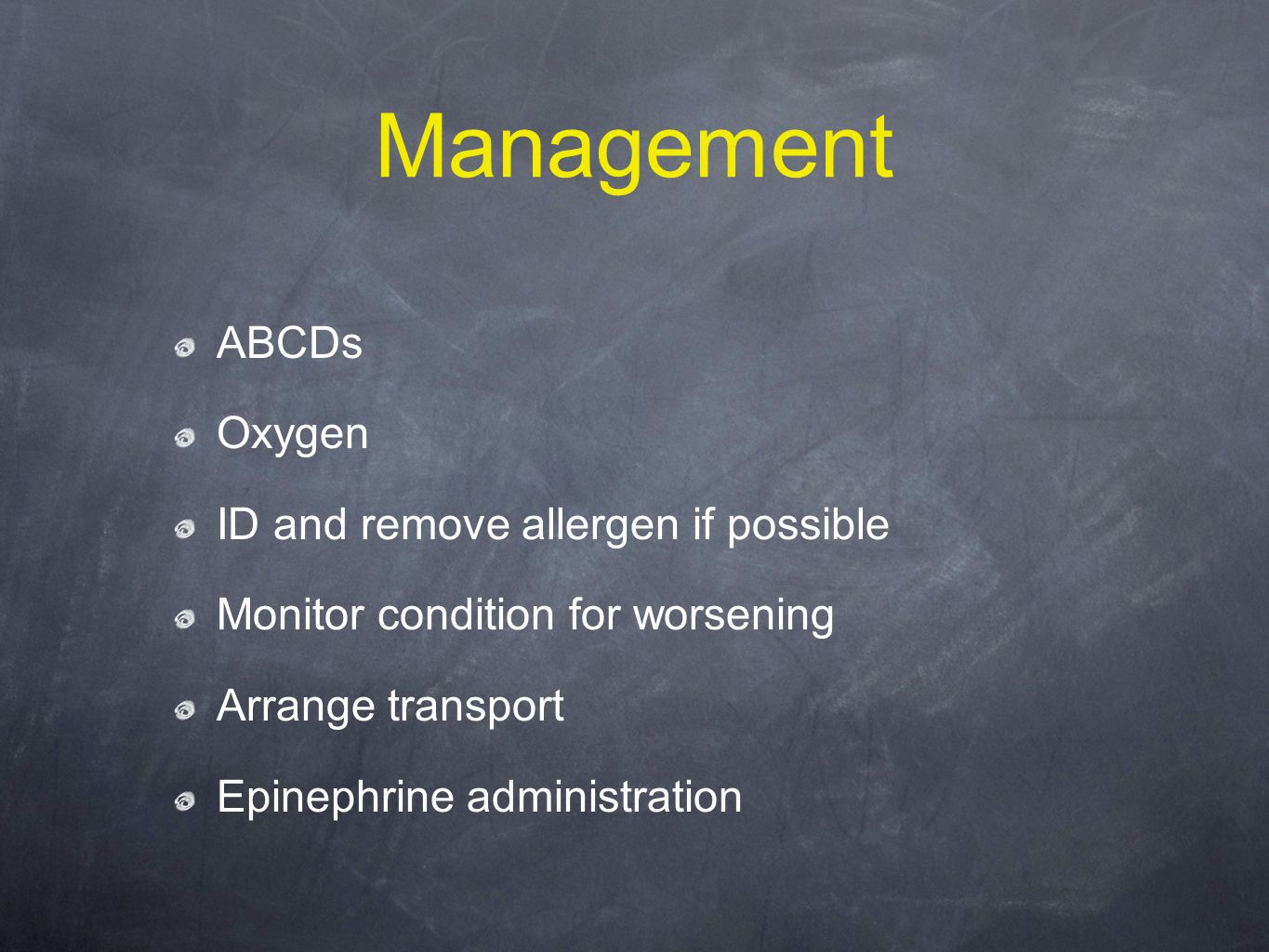 Management ABCDs Oxygen ID and remove allergen if possible Monitor condition for worsening Arrange transport Epinephrine administration