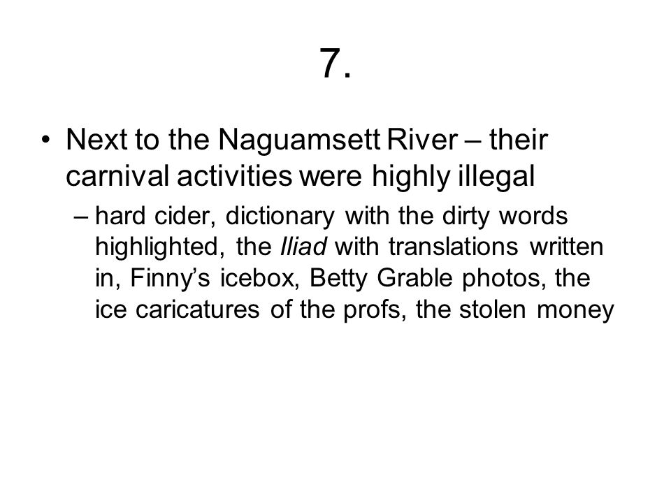 7. Next to the Naguamsett River – their carnival activities were highly illegal –hard cider, dictionary with the dirty words highlighted, the Iliad wi