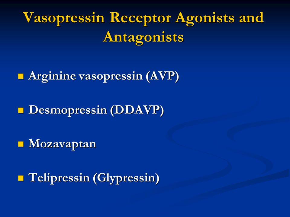 Vasopressin Receptor Agonists and Antagonists Arginine vasopressin (AVP) Arginine vasopressin (AVP) Desmopressin (DDAVP) Desmopressin (DDAVP) Mozavaptan Mozavaptan Telipressin (Glypressin) Telipressin (Glypressin)