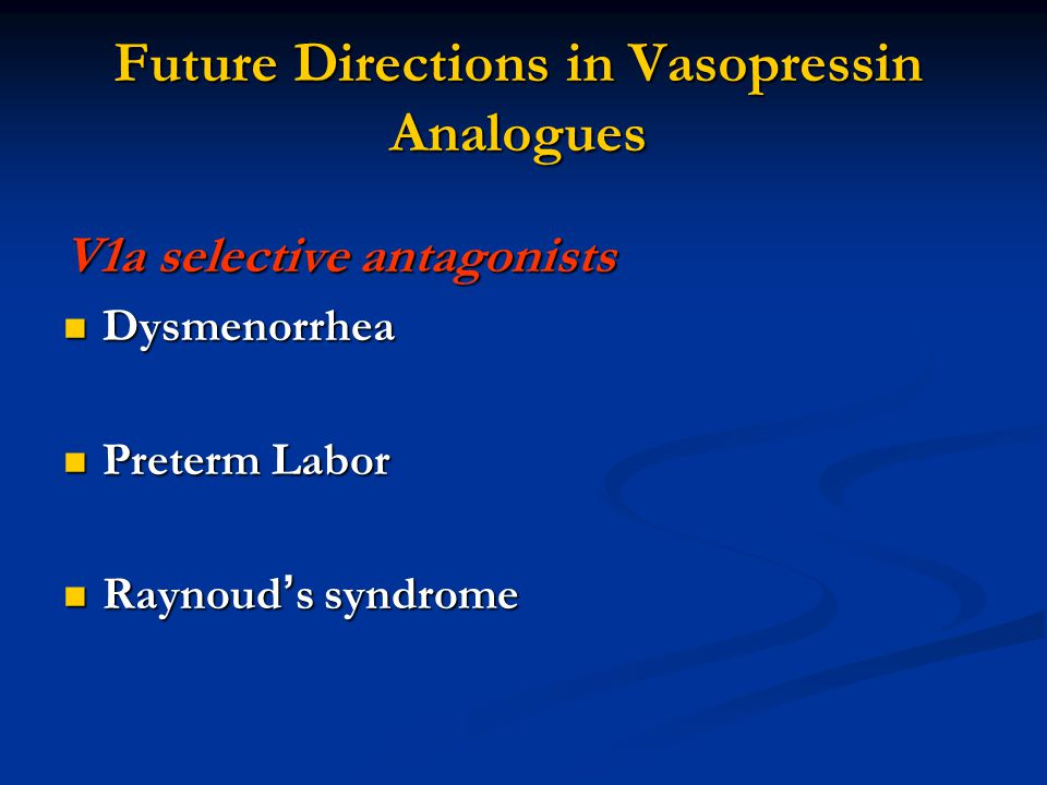 Future Directions in Vasopressin Analogues V1a selective antagonists Dysmenorrhea Dysmenorrhea Preterm Labor Preterm Labor Raynoud ' s syndrome Raynoud ' s syndrome