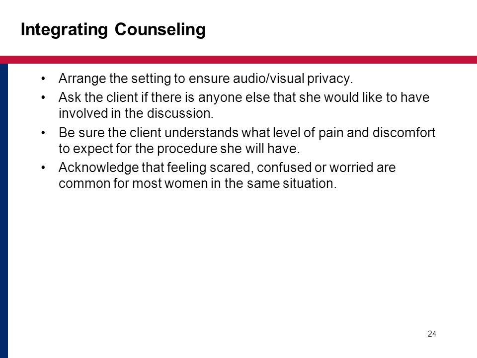 24 Integrating Counseling Arrange the setting to ensure audio/visual privacy.