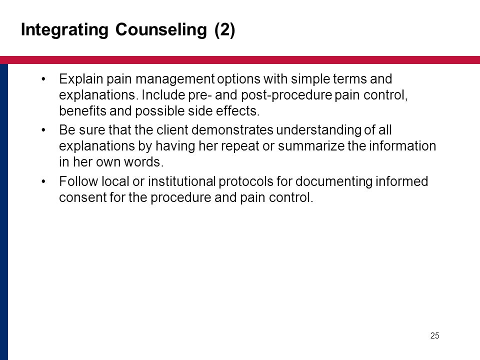 25 Integrating Counseling (2) Explain pain management options with simple terms and explanations.